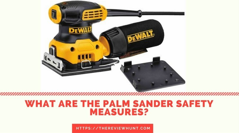 What are the Palm sander safety measures