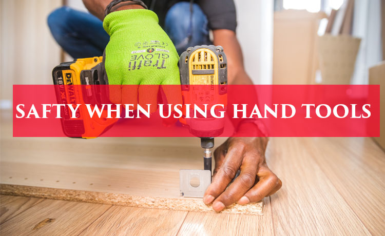 SAFTY WHEN USING HAND TOOLS